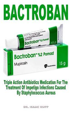 Bactroban: Triple Action Antibiotics Medication for the Treatment of