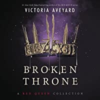 Broken Throne: A Red Queen Collection, Library Edition