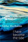 I Have Become the Tide by Githa Hariharan