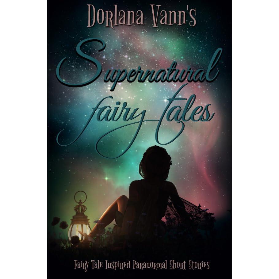 Supernatural Fairy Tales by Dorlana Vann