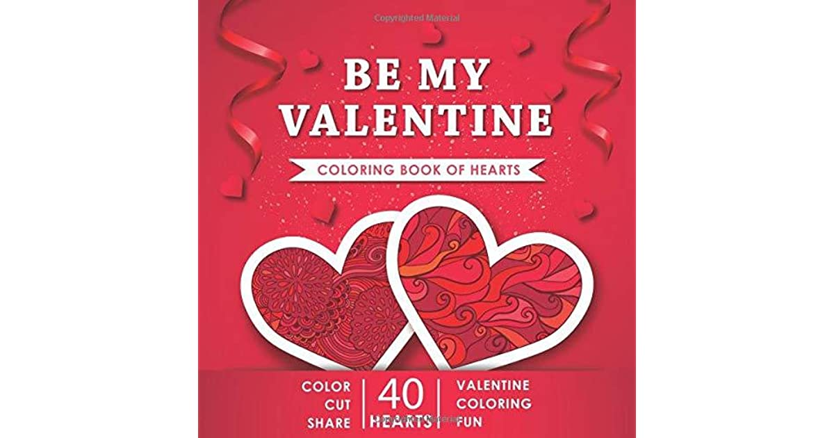 Be My Valentine (Coloring Book of Hearts): 40 Mindful Heart ...