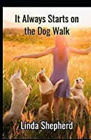 It Always Starts on the Dog Walk (Stories from the dog community)