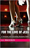 For the Love of Jess: A Swinging and Cuckolding Discovery Story (Swinging turns Cuckolding Book 1)