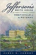 Jefferson's White House: Monticello on the Potomac