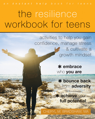 The Resilience Workbook for Teens: Activities to Help You Gain Confidence, Manage Stress, and Cultivate a Growth Mindset
