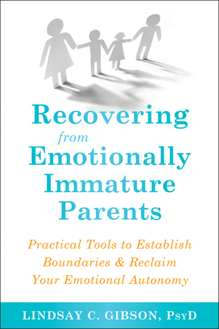 Recovering from Emotionally Immature Parents by Lindsay C. Gibson
