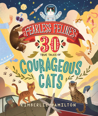 Fearless Felines: 30 True Tales of Courageous Cats