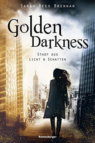 Golden Darkness. Stadt aus Licht & Schatten by Sarah Rees Brennan
