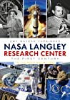 NASA Langley Research Center: The First Century: To the Moon and Beyond
