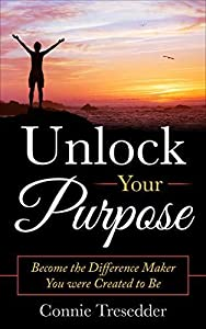 Unlock Your Purpose: Become the Difference Maker You were Created to Be
