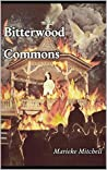 Bitterwood Commons: A captivating novel of intrigue, forbidden love, faith, and finding the truth of reality in a waking moment!