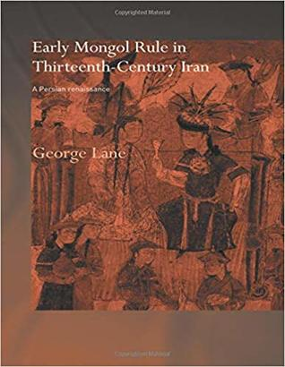 Early Mongol Rule in Thirteenth-Century Iran by George Lane