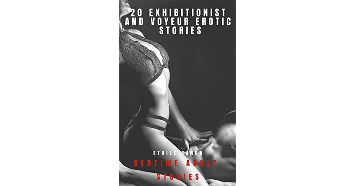 20 Exhibitionist and Voyeur Erotic Stories: Bedtime Adult Stories: Sexy  Adult Stories by Etoile Caron