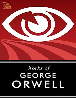 Complete Works of George Orwell: Text, Summary, Motifs and Notes (Annotated)