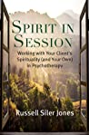 Spirit in Session: Working with Your Client's Spirituality (and Your Own) in Psychotherapy