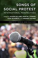 Songs of Social Protest: International Perspectives (Protest, Media and Culture)