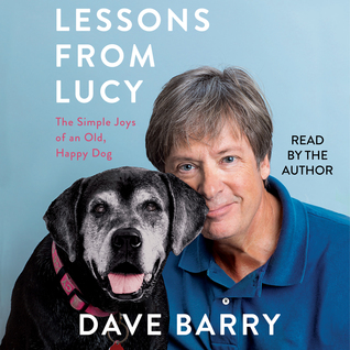 Lessons From Lucy: The Simple Joys of an Old, Happy Dog by