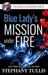 Blue Lady's Mission Under Fire (Angelica Mason, #3)