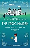 The Frog Maiden: A Frog Prince Retelling (Fairy Tale Academy, #3)