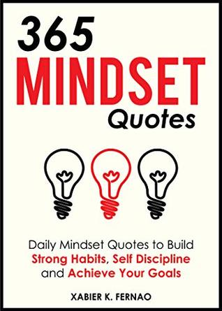 365 Mindset Quotes Daily Mindset Quotes To Build Strong Habits Self Discipline And Achieve Your Goals By Xabier K Fernao