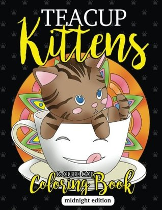 Teacup Kittens & Cute Cat Coloring Book Midnight Edition ...