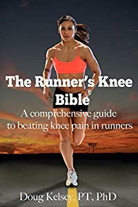 The Runner's Knee Bible: A Comprehensive Guide to Beating Knee Pain in Runners