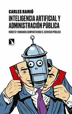Inteligencia artificial y Administración pública: Robots y humanos compartiendo el servicio público (Mayor nº 702)