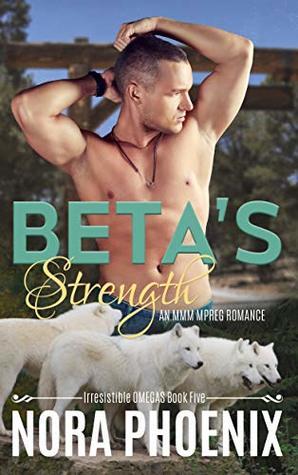 Beta's Strength (Irresistible Omegas, #5)