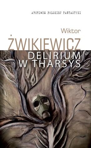 Delirium w Tharsys by Wiktor Żwikiewicz