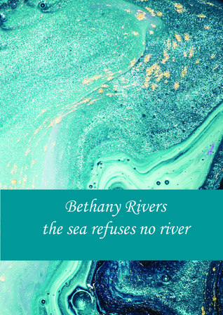 the sea refuses no river