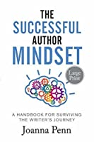 The Successful Author Mindset Large Print: A Handbook for Surviving the Writer's Journey (Books for Writers)