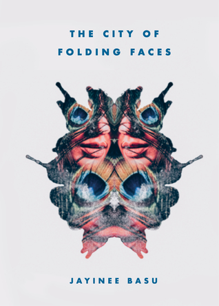 The City of Folding Faces by Jayinee Basu