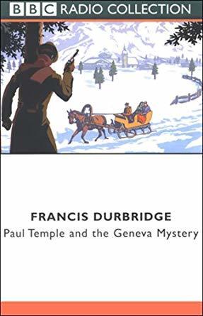 Paul Temple and the Geneva Mystery: A BBC Radio Full-Cast