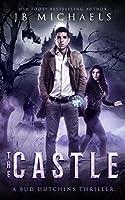 The Castle: A Bud Hutchins Supernatural Thriller (Bud Hutchins Supernatural Thrillers Book 3)