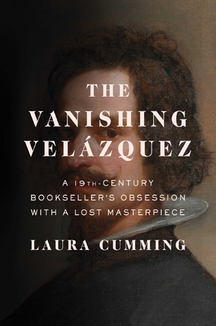 The Vanishing Velázquez: A 19th-Century Bookseller's Obsession with a Lost Masterpiece