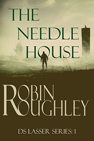 The Needle House (DS Lasser #1) by Robin Roughley
