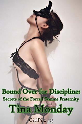 Bound Over for Discipline: Secrets of the Forced Femme Fraternity