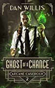 Ghost of a Chance (Arcane Casebook #2)