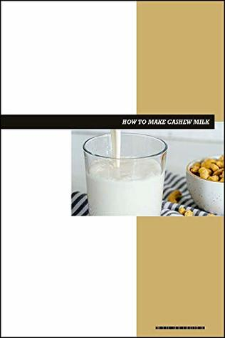 How to Make Cashew Milk eBook: Dairy-Free Nut Milk
