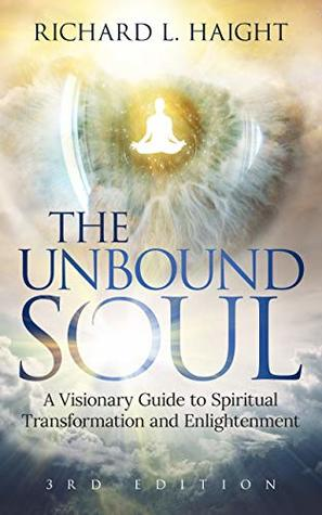 The Unbound Soul by Richard L Haight