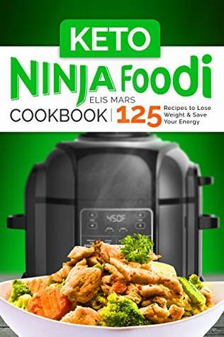 Keto Ninja Foodi Cookbook: 125 Recipes to Lose Weight and