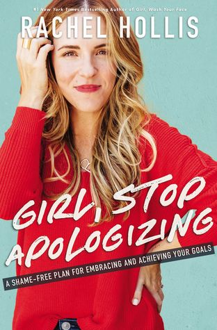 Girl, Stop Apologizing: A Shame-Free Plan for Embracing and Achieving Your Goals