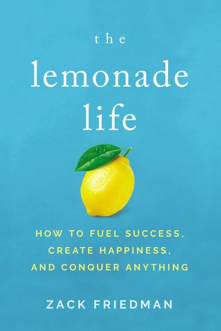 The Lemonade Life: How to Fuel Success, Create Happiness