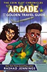 Arcade and the Golden Travel Guide (The Coin Slot Chronicles #2)