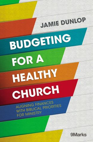 Budgeting for a Healthy Church: Aligning Finances with Biblical Priorities for Ministry