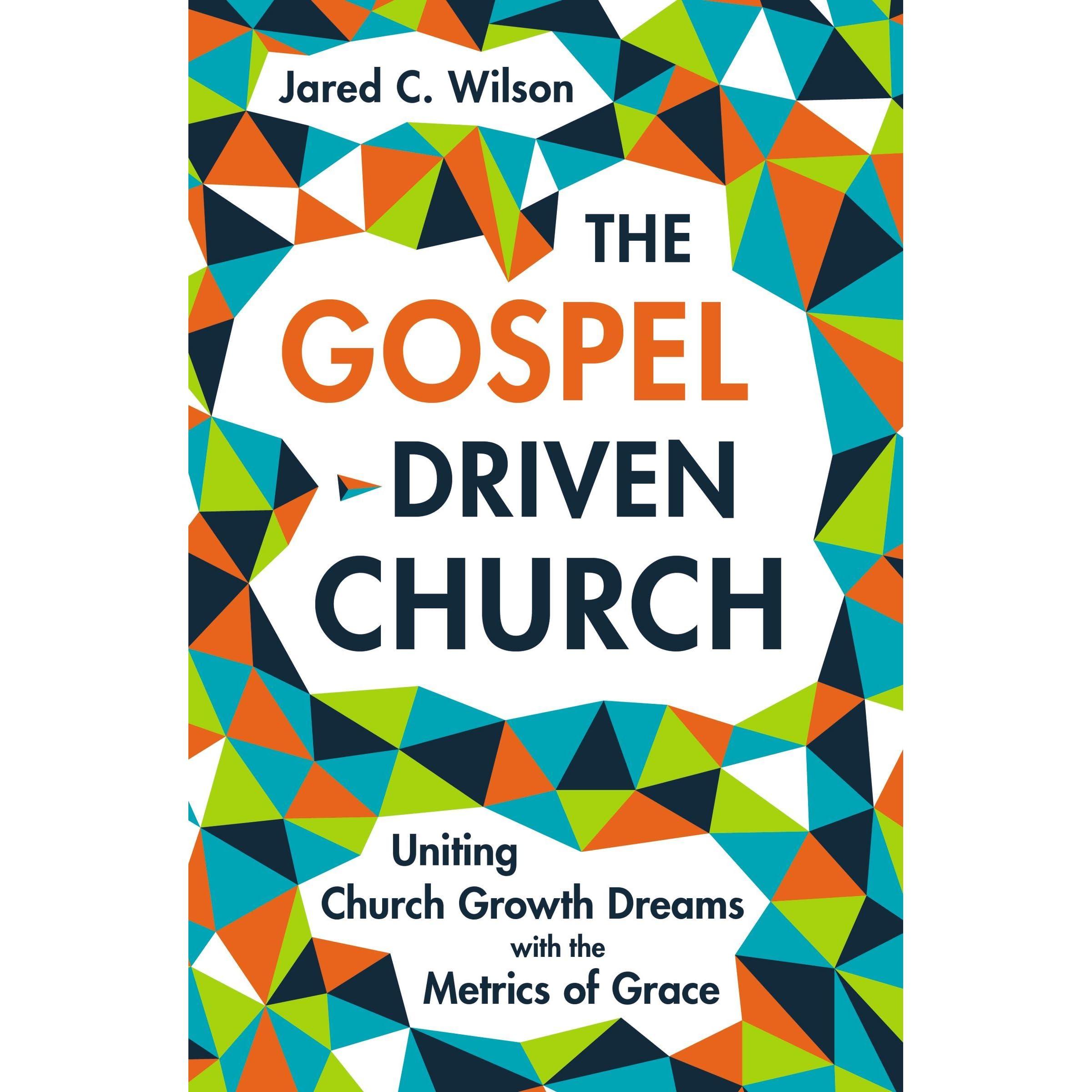the gospel driven church uniting church growth dreams the
