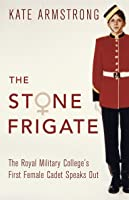 The Stone Frigate: The Royal Military College's First Female Cadet Speaks Out