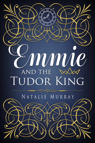Emmie and the Tudor King (Hearts and Crowns, #1)