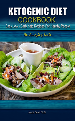 Ketogenic Diet Cookbook Easy Low Carb Keto Recipes For Healthy People By Joyce Brian