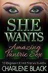 She Wants Amazing Tantric Sex: 10 Orgasmic Erotic Stories Bundle